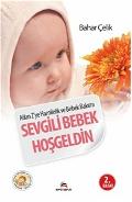 A'dan Z'ye Hamilelik Ve Bebek Bakımı - Sevgili Bebek Hoşgeldin